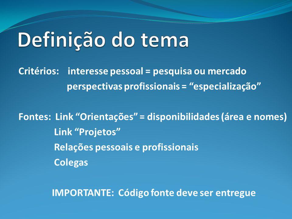Critérios: interesse pessoal = pesquisa ou mercado perspectivas profissionais = especialização Fontes: Link Orientações = disponibilidades (área e nom