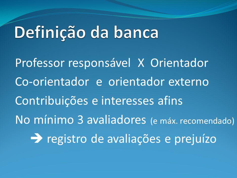 Professor responsável X Orientador Co-orientador e orientador externo Contribuições e interesses afins No mínimo 3 avaliadores (e máx.