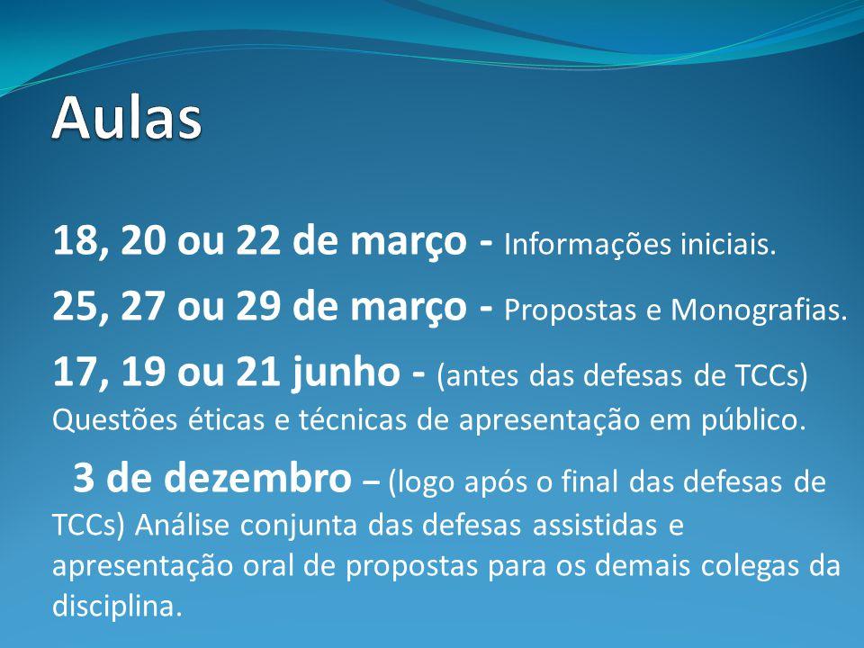 18, 20 ou 22 de março - Informações iniciais. 25, 27 ou 29 de março - Propostas e Monografias. 17, 19 ou 21 junho - (antes das defesas de TCCs) Questõ