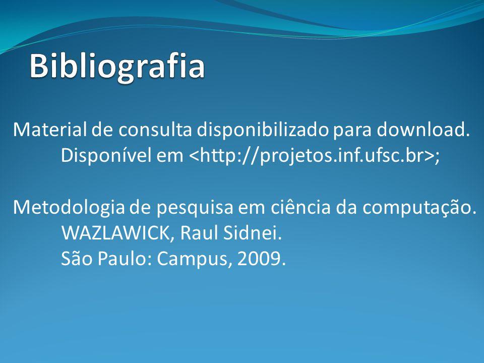 Material de consulta disponibilizado para download. Disponível em ; Metodologia de pesquisa em ciência da computação. WAZLAWICK, Raul Sidnei. São Paul
