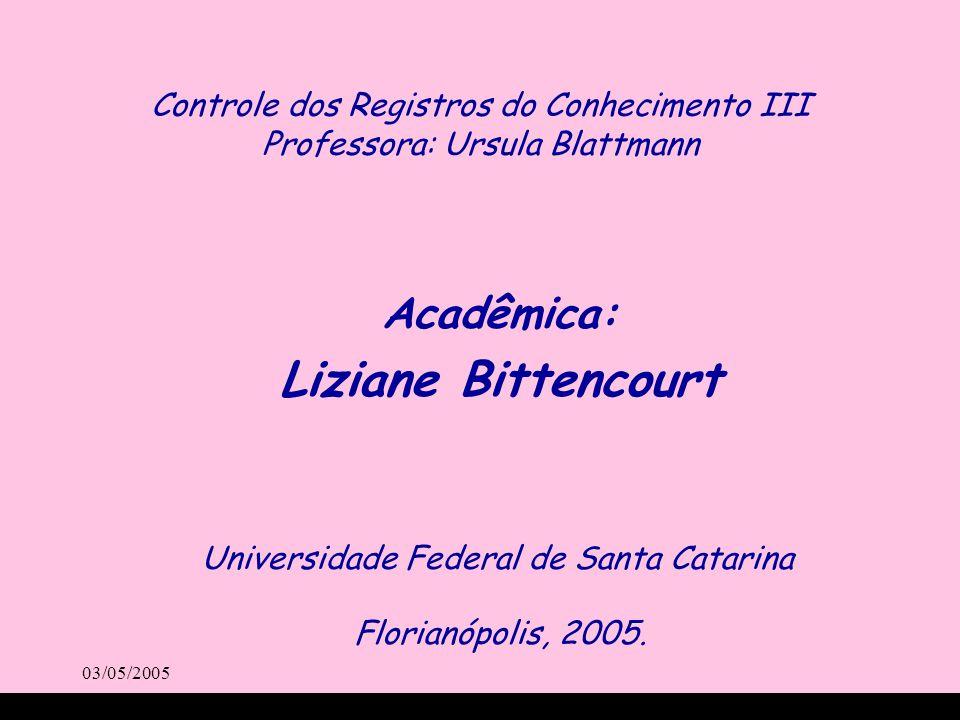 03/05/2005 Controle dos Registros do Conhecimento III Professora: Ursula Blattmann Acadêmica: Liziane Bittencourt Universidade Federal de Santa Catari