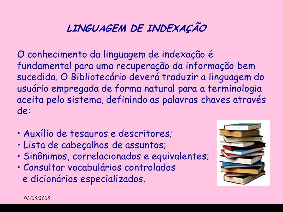 03/05/2005 O conhecimento da linguagem de indexação é fundamental para uma recuperação da informação bem sucedida. O Bibliotecário deverá traduzir a l