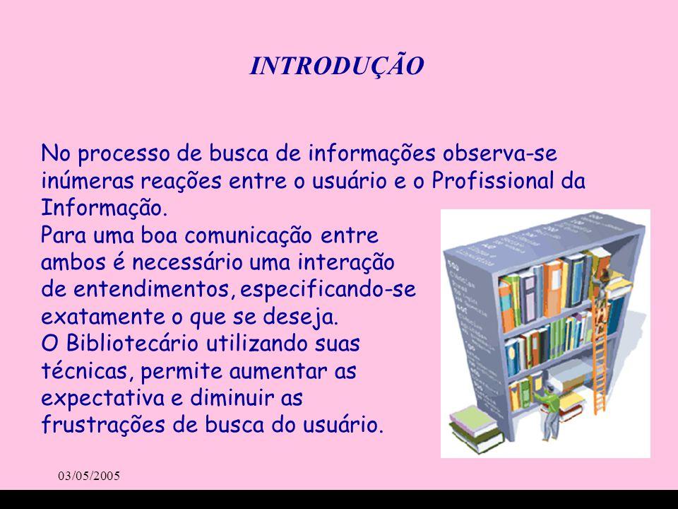 03/05/2005 No processo de busca de informações observa-se inúmeras reações entre o usuário e o Profissional da Informação. Para uma boa comunicação en