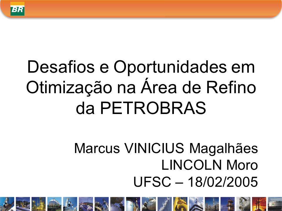 Desafios e Oportunidades em Otimização na Área de Refino da PETROBRAS Marcus VINICIUS Magalhães LINCOLN Moro UFSC – 18/02/2005