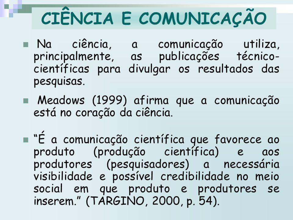 Na ciência, a comunicação utiliza, principalmente, as publicações técnico- científicas para divulgar os resultados das pesquisas. CIÊNCIA E COMUNICAÇÃ