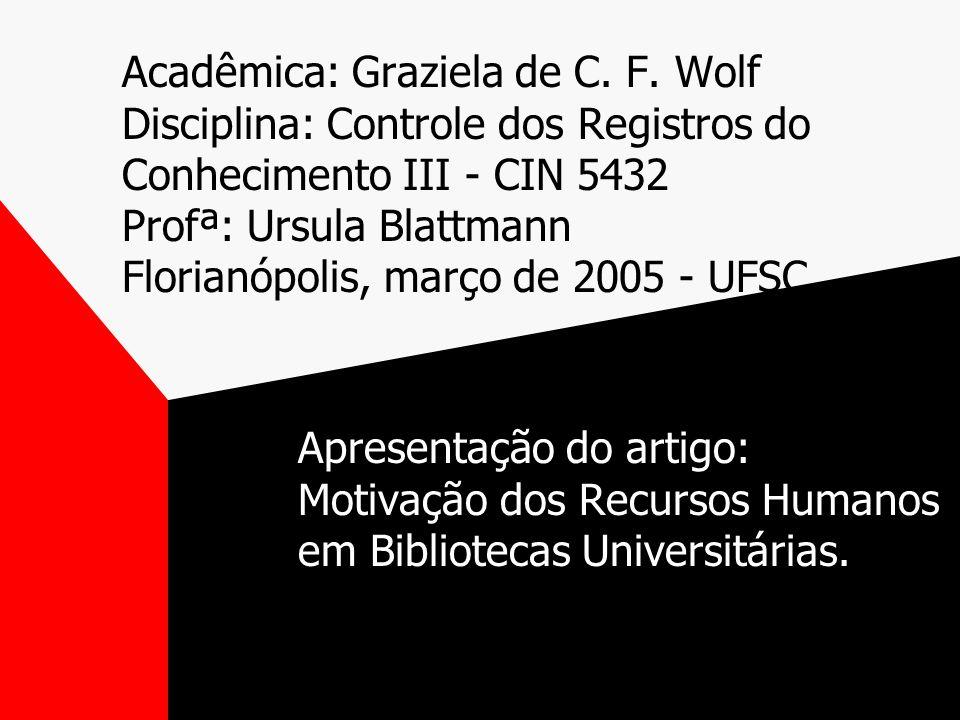 » REFERÊNCIA: RIBEIRO, Rejane M.R.Motivação dos recursos humanos em bibliotecas universitárias.