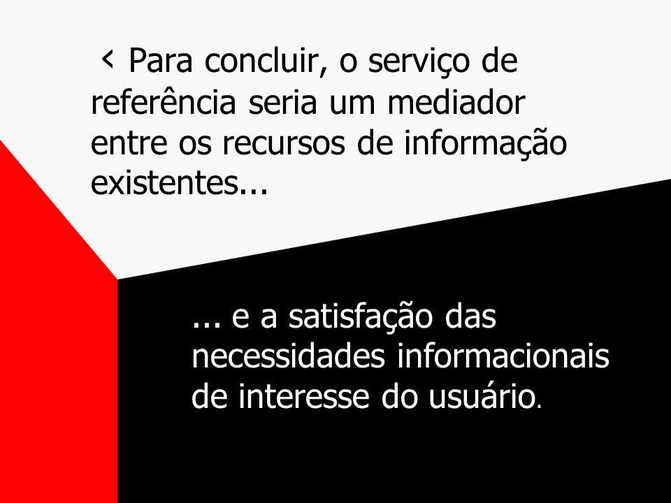 Para concluir, o serviço de referência seria um mediador entre os recursos de informação existentes......