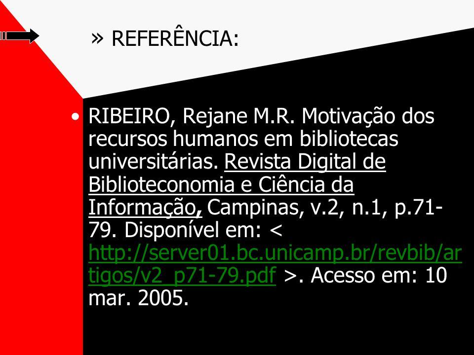 » REFERÊNCIA: RIBEIRO, Rejane M.R. Motivação dos recursos humanos em bibliotecas universitárias.