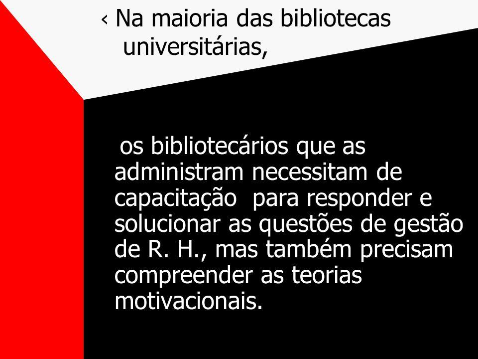 Na maioria das bibliotecas universitárias, os bibliotecários que as administram necessitam de capacitação para responder e solucionar as questões de gestão de R.