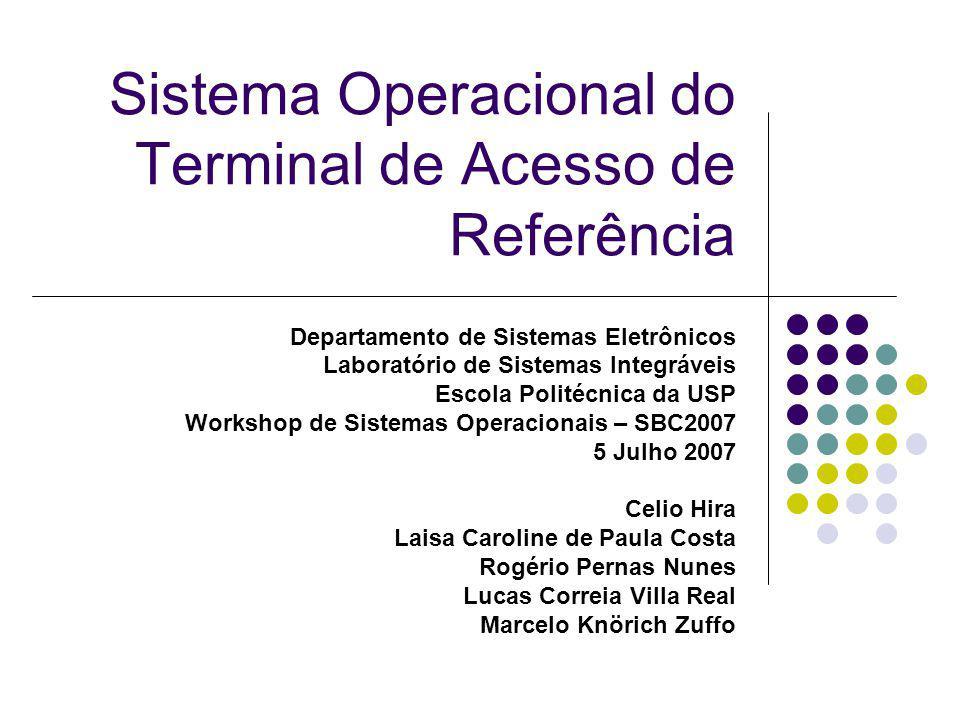 Sistema Operacional do Terminal de Acesso de Referência 12 Arquitetura do Terminal de Acesso de Referência Arquitetura concebida para contemplar: Flexibilidade – possibilidade de implementações que variam em custo, em complexidade e aplicações.