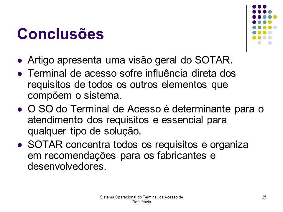 Sistema Operacional do Terminal de Acesso de Referência 25 Conclusões Artigo apresenta uma visão geral do SOTAR. Terminal de acesso sofre influência d