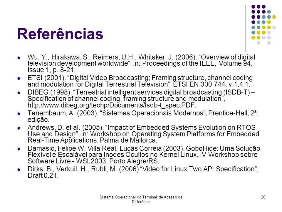 Sistema Operacional do Terminal de Acesso de Referência 26 Referências Wu, Y., Hirakawa, S., Reimers, U.H., Whitaker, J. (2006). Overview of digital t