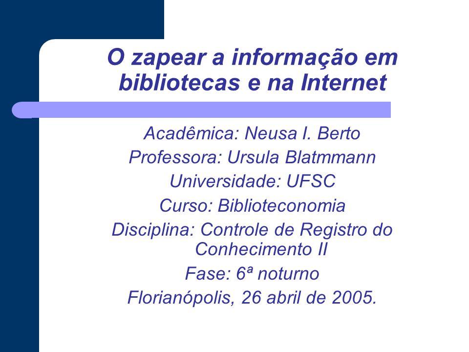 O zapear a informação em bibliotecas e na Internet Acadêmica: Neusa I.