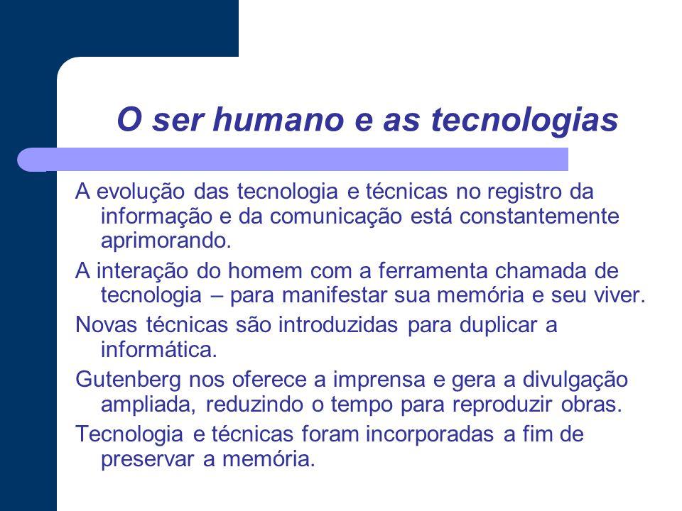 O ser humano e as tecnologias A evolução das tecnologia e técnicas no registro da informação e da comunicação está constantemente aprimorando.