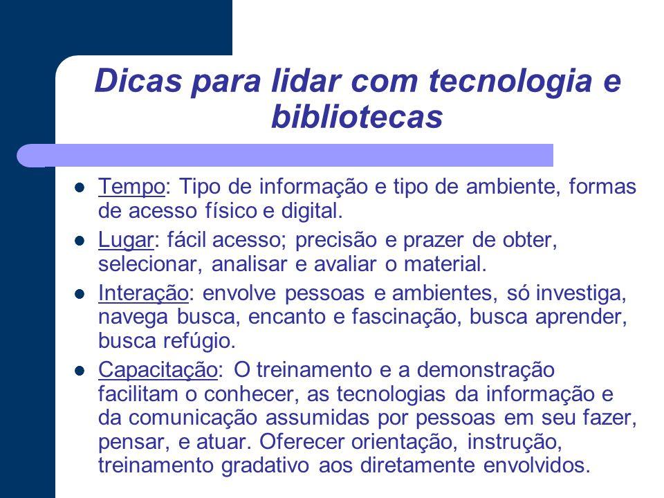 Dicas para lidar com tecnologia e bibliotecas Tempo: Tipo de informação e tipo de ambiente, formas de acesso físico e digital.