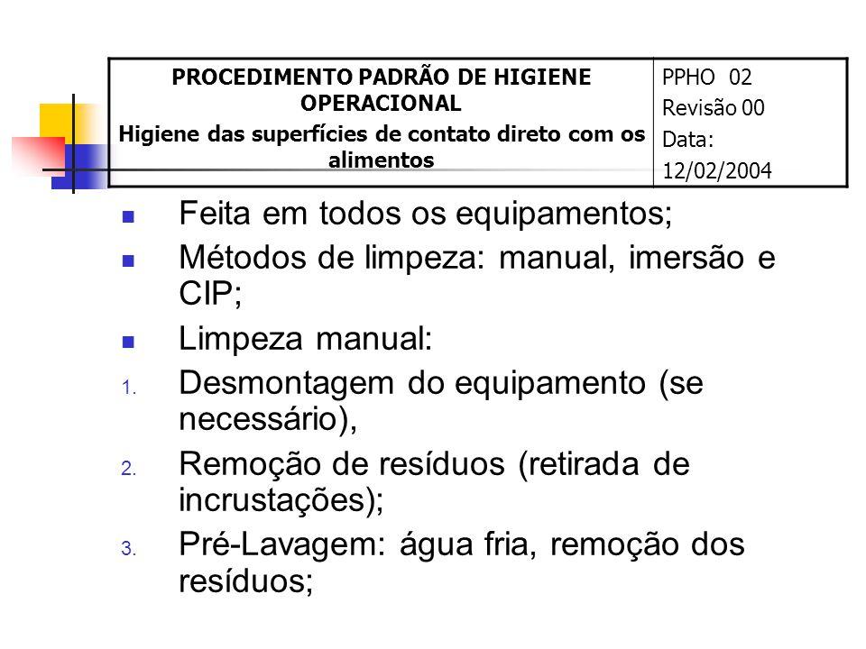 Feita em todos os equipamentos; Métodos de limpeza: manual, imersão e CIP; Limpeza manual: 1. Desmontagem do equipamento (se necessário), 2. Remoção d