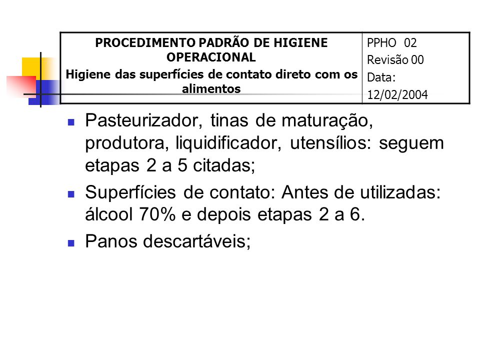 Pasteurizador, tinas de maturação, produtora, liquidificador, utensílios: seguem etapas 2 a 5 citadas; Superfícies de contato: Antes de utilizadas: álcool 70% e depois etapas 2 a 6.