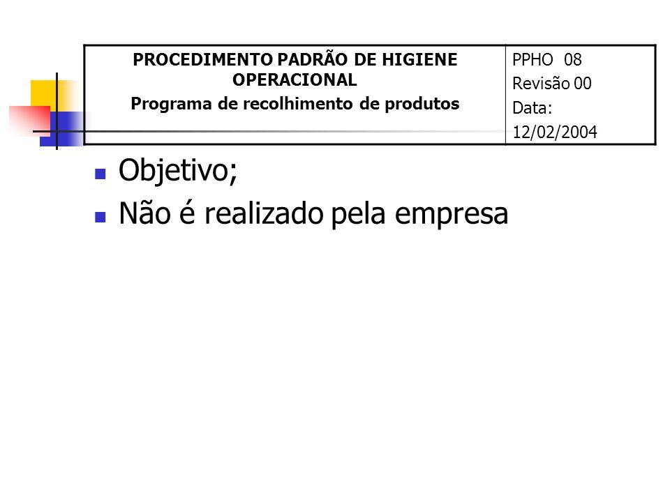 Objetivo; Não é realizado pela empresa PROCEDIMENTO PADRÃO DE HIGIENE OPERACIONAL Programa de recolhimento de produtos PPHO 08 Revisão 00 Data: 12/02/2004