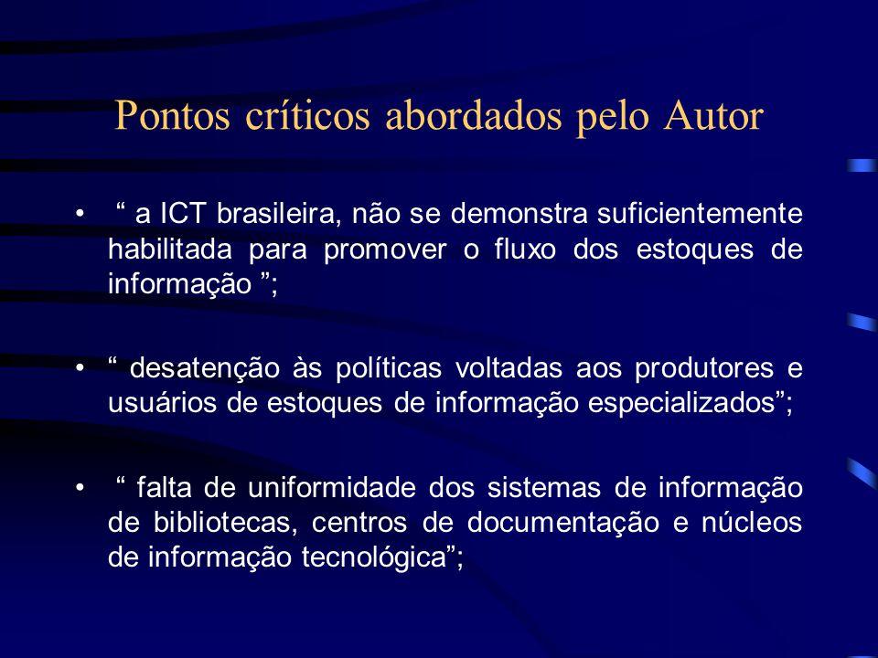 Pontos críticos abordados pelo Autor a ICT brasileira, não se demonstra suficientemente habilitada para promover o fluxo dos estoques de informação ;