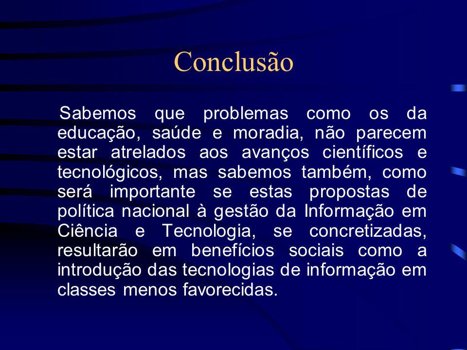 Conclusão Sabemos que problemas como os da educação, saúde e moradia, não parecem estar atrelados aos avanços científicos e tecnológicos, mas sabemos