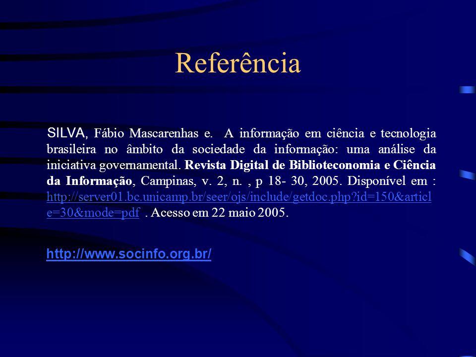 Referência SILVA, Fábio Mascarenhas e. A informação em ciência e tecnologia brasileira no âmbito da sociedade da informação: uma análise da iniciativa