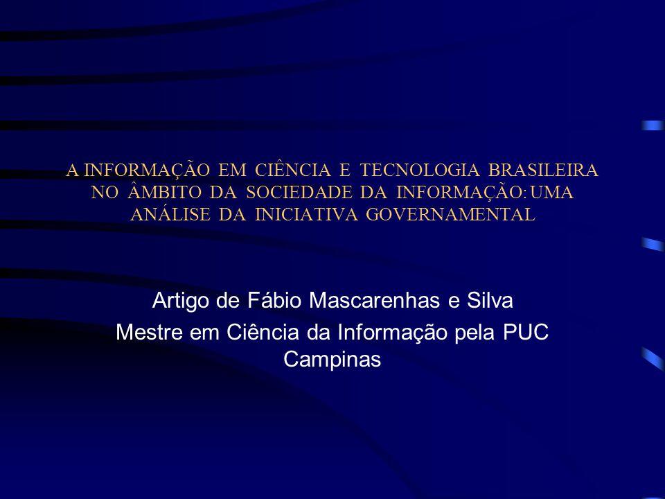 RESUMO Este artigo aborda as iniciativas do governo, com relação à gestão da Informação Científica e Tecnológica (ICT) Brasileira no âmbito da Sociedade da Informação (SI) a partir de uma leitura crítica de quatro publicações : Livro Verde da Sociedade da Informação no Brasil; Livro Branco: Ciência, Tecnologia e Inovação; Ciência e Tecnologia para a construção da Sociedade da Informação; e Contribuição para políticas de Informação Científico-Tecnológica.