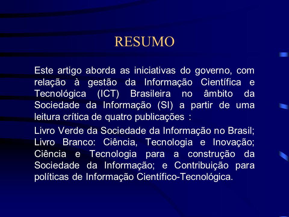 RESUMO Este artigo aborda as iniciativas do governo, com relação à gestão da Informação Científica e Tecnológica (ICT) Brasileira no âmbito da Socieda