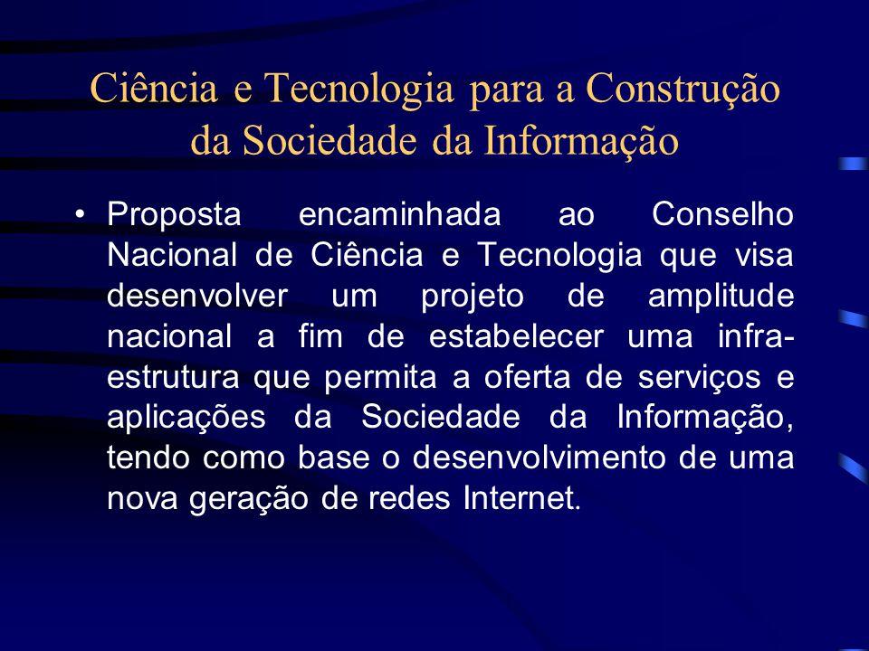 Ciência e Tecnologia para a Construção da Sociedade da Informação Proposta encaminhada ao Conselho Nacional de Ciência e Tecnologia que visa desenvolv