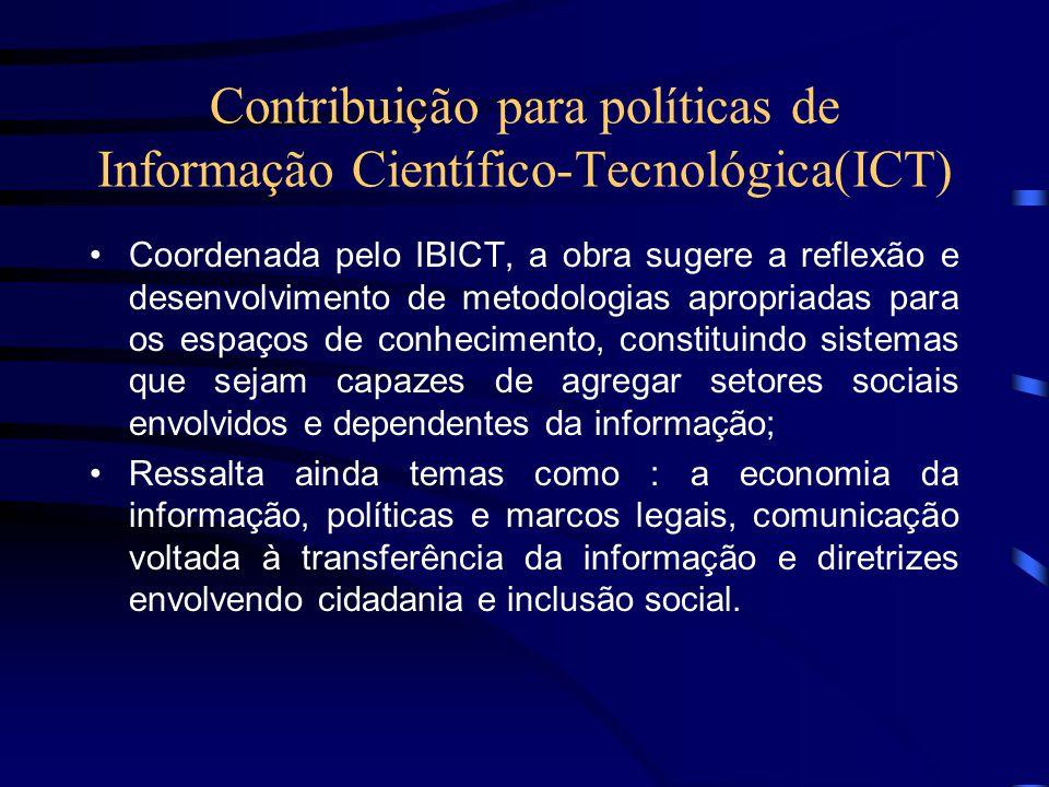 Contribuição para políticas de Informação Científico-Tecnológica(ICT) Coordenada pelo IBICT, a obra sugere a reflexão e desenvolvimento de metodologia