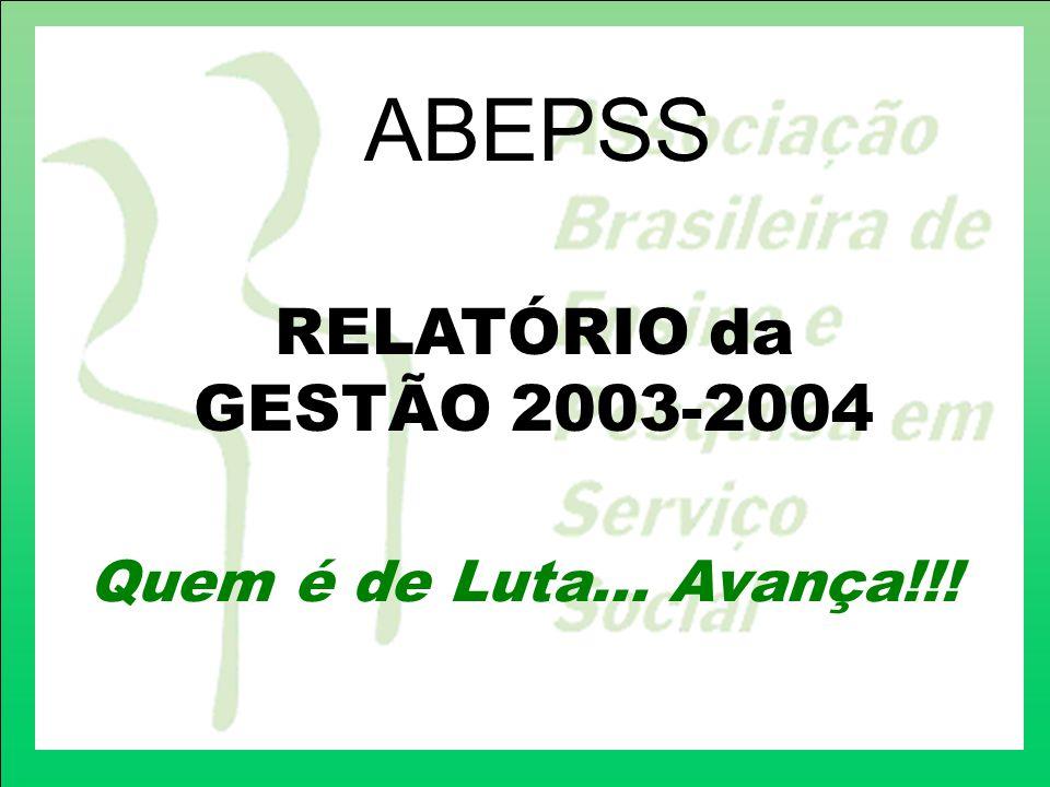 Quem é de Luta... Avança!!! ABEPSS RELATÓRIO da GESTÃO 2003-2004