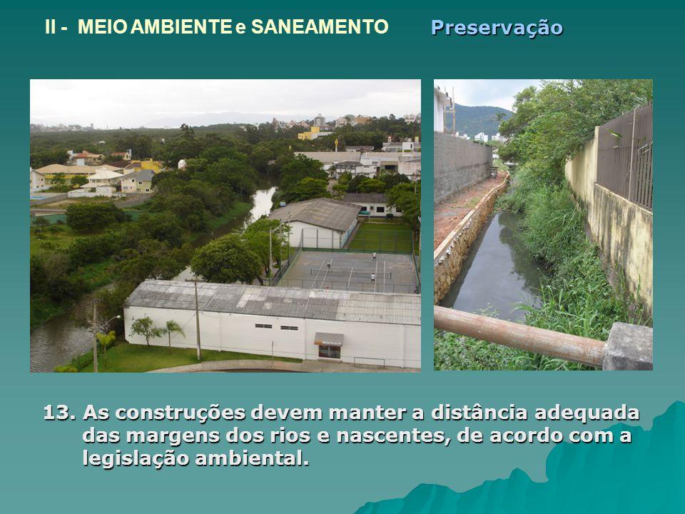 13. As construções devem manter a distância adequada das margens dos rios e nascentes, de acordo com a legislação ambiental. II - MEIO AMBIENTE e SANE