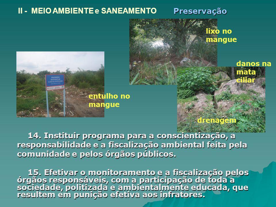 14. Instituir programa para a conscientização, a responsabilidade e a fiscalização ambiental feita pela comunidade e pelos órgãos públicos. 15. Efetiv