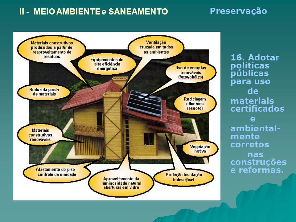 II - MEIO AMBIENTE e SANEAMENTO 16. Adotar políticas públicas para uso de materiais certificados e ambiental- mente corretos nas construções e reforma
