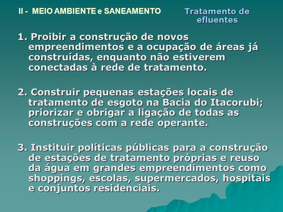 II - MEIO AMBIENTE e SANEAMENTO 1. Proibir a construção de novos empreendimentos e a ocupação de áreas já construídas, enquanto não estiverem conectad