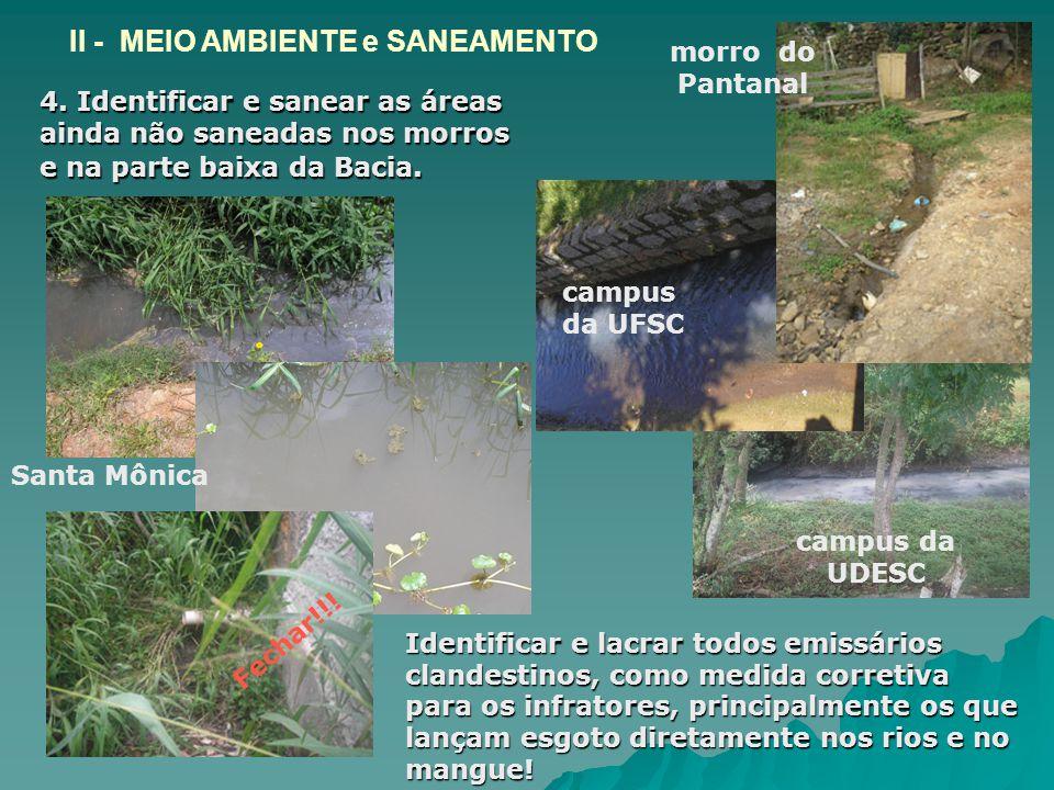 4. Identificar e sanear as áreas ainda não saneadas nos morros e na parte baixa da Bacia. Santa Mônica morro do Pantanal campus da UFSC campus da UDES