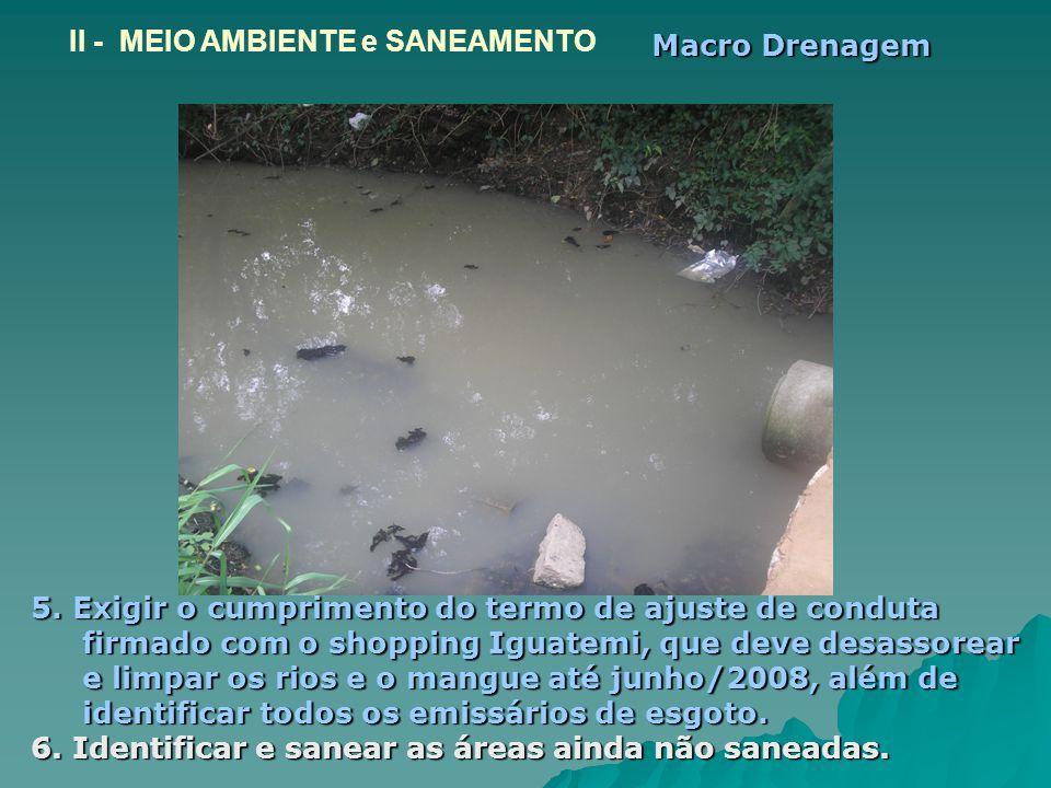 II - MEIO AMBIENTE e SANEAMENTO 5. Exigir o cumprimento do termo de ajuste de conduta firmado com o shopping Iguatemi, que deve desassorear e limpar o