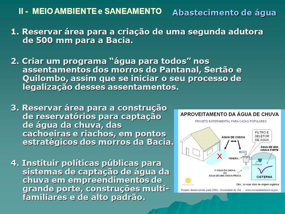 1. Reservar área para a criação de uma segunda adutora de 500 mm para a Bacia. 2. Criar um programa água para todos nos assentamentos dos morros do Pa