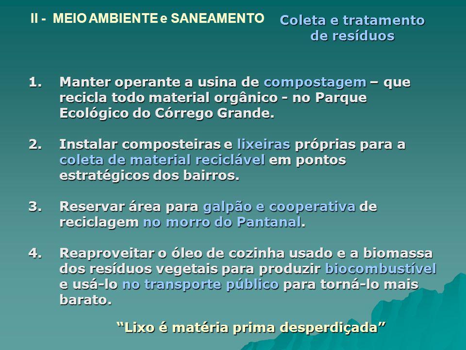 1.Manter operante a usina de compostagem – que recicla todo material orgânico - no Parque Ecológico do Córrego Grande. 2.Instalar composteiras e lixei