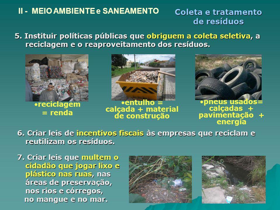 5. Instituir políticas públicas que obriguem a coleta seletiva, a reciclagem e o reaproveitamento dos resíduos. II - MEIO AMBIENTE e SANEAMENTO 7. Cri