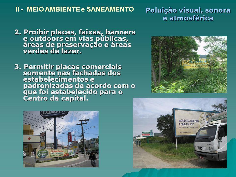 2. Proibir placas, faixas, banners e outdoors em vias públicas, áreas de preservação e áreas verdes de lazer. 3. Permitir placas comerciais somente na