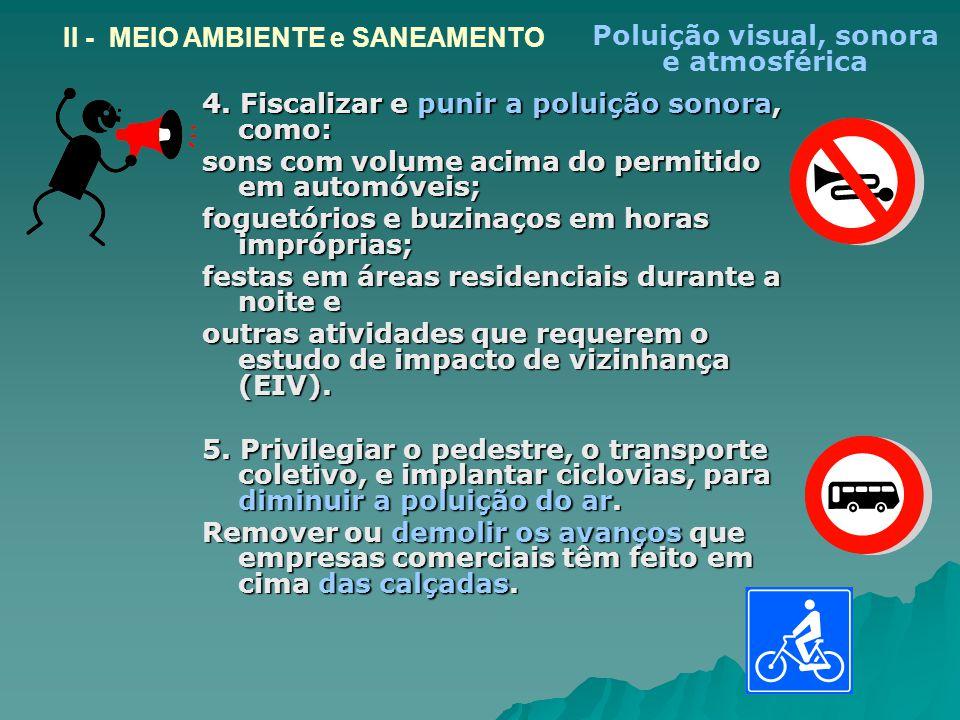 4. Fiscalizar e punir a poluição sonora, como: sons com volume acima do permitido em automóveis; foguetórios e buzinaços em horas impróprias; festas e