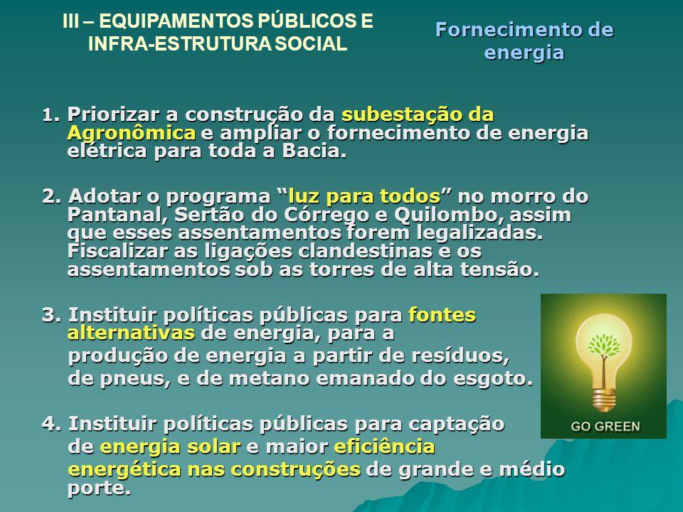 1. Priorizar a construção da subestação da Agronômica e ampliar o fornecimento de energia elétrica para toda a Bacia. 2. Adotar o programa luz para to