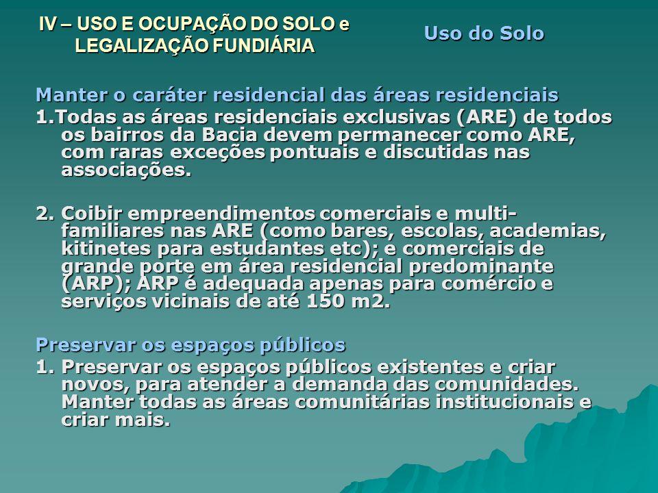 Manter o caráter residencial das áreas residenciais 1.Todas as áreas residenciais exclusivas (ARE) de todos os bairros da Bacia devem permanecer como