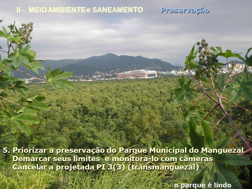 5. Priorizar a preservação do Parque Municipal do Manguezal Demarcar seus limites e monitorá-lo com câmeras Demarcar seus limites e monitorá-lo com câ