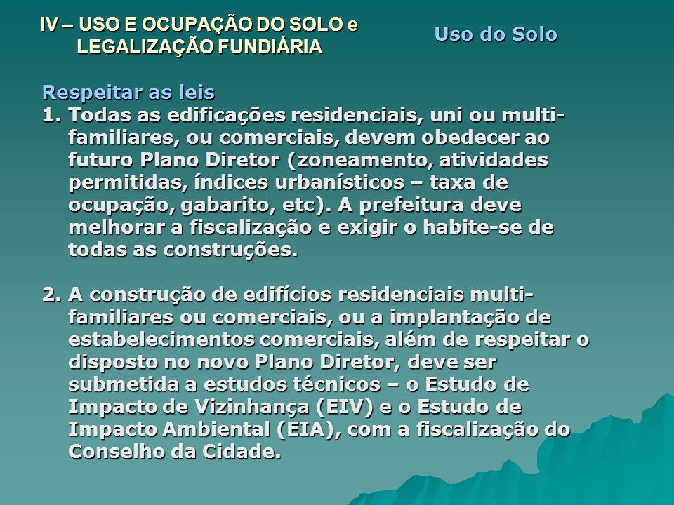 IV – USO E OCUPAÇÃO DO SOLO e LEGALIZAÇÃO FUNDIÁRIA Respeitar as leis 1. Todas as edificações residenciais, uni ou multi- familiares, ou comerciais, d