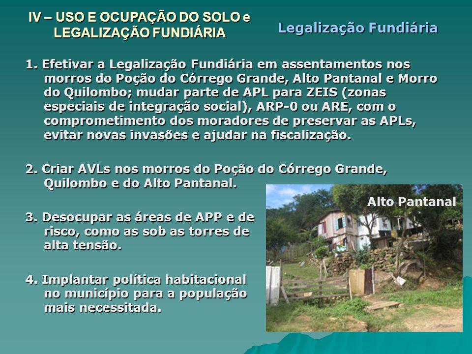 1. Efetivar a Legalização Fundiária em assentamentos nos morros do Poção do Córrego Grande, Alto Pantanal e Morro do Quilombo; mudar parte de APL para