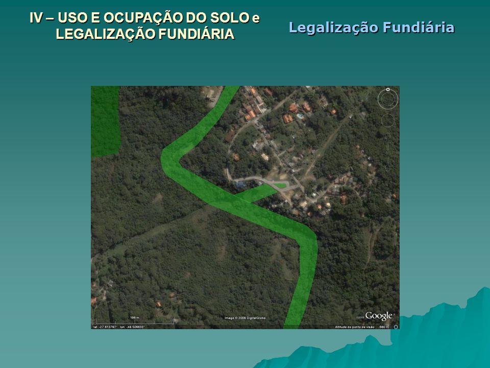 IV – USO E OCUPAÇÃO DO SOLO e LEGALIZAÇÃO FUNDIÁRIA Legalização Fundiária
