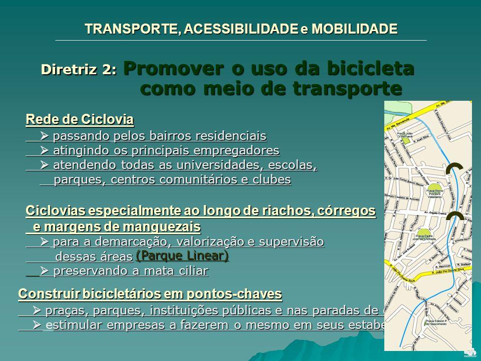 TRANSPORTE, ACESSIBILIDADE e MOBILIDADE Diretriz 2: Promover o uso da bicicleta como meio de transporte Rede de Ciclovia passandopelos bairros residen