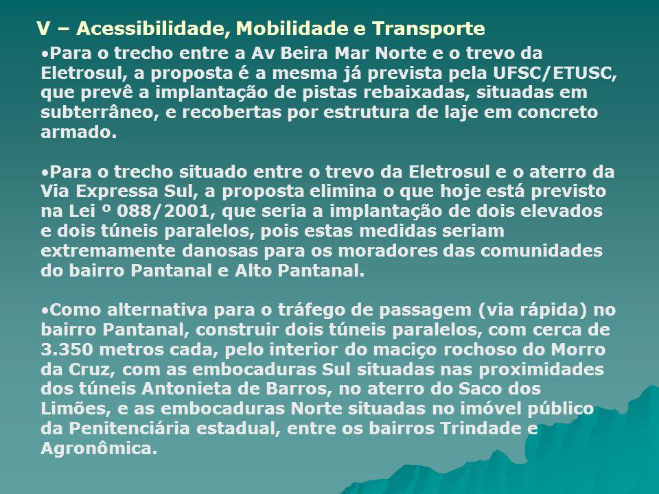 Para o trecho entre a Av Beira Mar Norte e o trevo da Eletrosul, a proposta é a mesma já prevista pela UFSC/ETUSC, que prevê a implantação de pistas rebaixadas, situadas em subterrâneo, e recobertas por estrutura de laje em concreto armado.