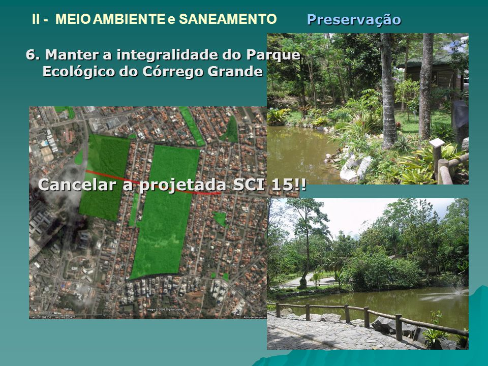 6. Manter a integralidade do Parque 6. Manter a integralidade do Parque Ecológico do Córrego Grande Ecológico do Córrego Grande Cancelar a projetada S